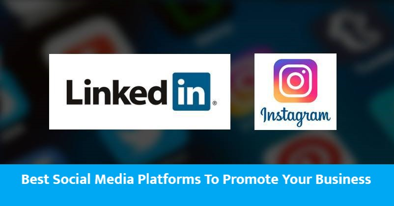 Best Social Media Platforms To Promote Your Business